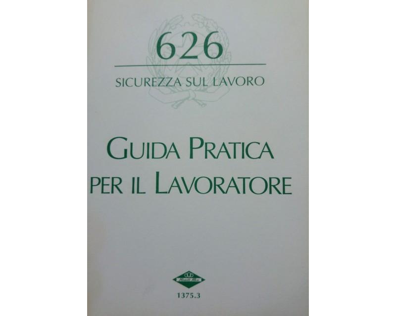 GUIDA PRATICA PER IL LAVORATORE - 626 SICUREZZA SUL LAVORO